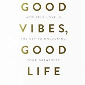 Good Vibes, Good Life: How Self-Love Is the Key to Unlocking Your Greatness