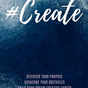#Create: Discover Your Purpose, Overcome Your Obstacles, Build Your Dream Creative Career