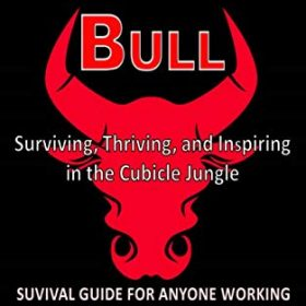 Corporate Bull: Surviving, Thriving, and Inspiring in the Cubicle Jungle