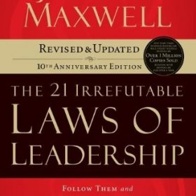 By John Maxwell – The 21 Irrefutable Laws of Leadership: Follow Them and People Will Follow You (10th Anniversary ITPE) (8/19/07)