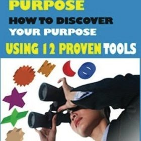Purpose: How To Discover Your Purpose Using 12 Proven Tools: Career Match, Choosing a Career Path, Choosing a Career, vision casting, Career Finder by Moses Omojola (2016-08-01)