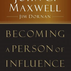 Becoming a Person of Influence: How to Positively Impact the Lives of Others