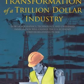 The Transformation of a Trillion Dollar Industry: How Demographics, Technology, and Unbridled Immigration will Change the U.S. Economy forever Beginning in 2030