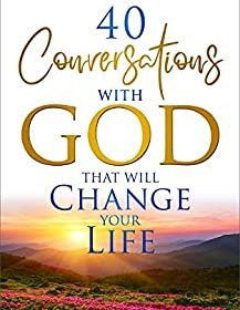 40 Conversations with God That Will Change Your Life: A Devotional Book (Daily Devotion for Women 1)
