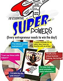 10 Essential SUPERpowers: (Every Entrepreneur Needs To Win The Day!)