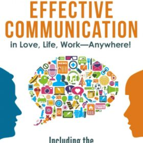 """4 Essential Keys to Effective Communication in Love, Life, Work–Anywhere!: Including the """"12-Day Communication Challenge!"""""""