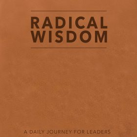 Radical Wisdom: A Daily Journey For Leaders