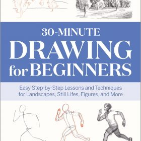 30-Minute Drawing for Beginners: Easy Step-by-Step Lessons & Techniques for Landscapes, Still Lifes, Figures, and More